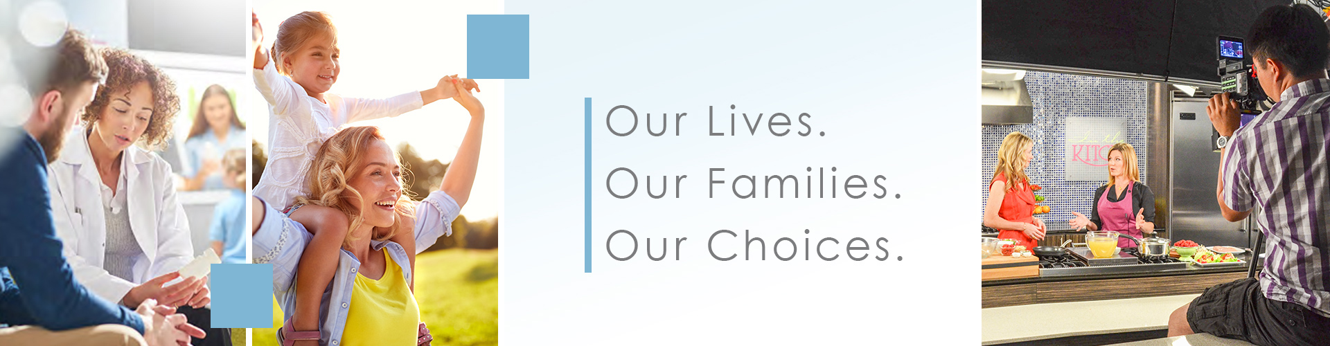 Our Lives. Our Families. Our Choices.
